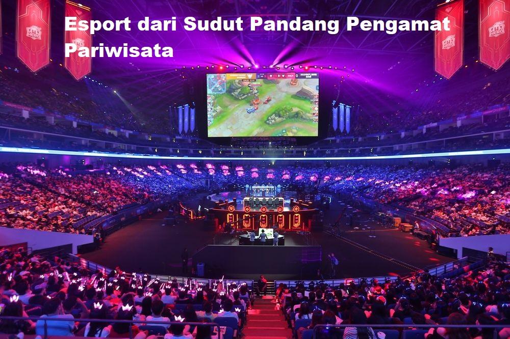 Esport dari Sudut Pandang Pengamat Pariwisata